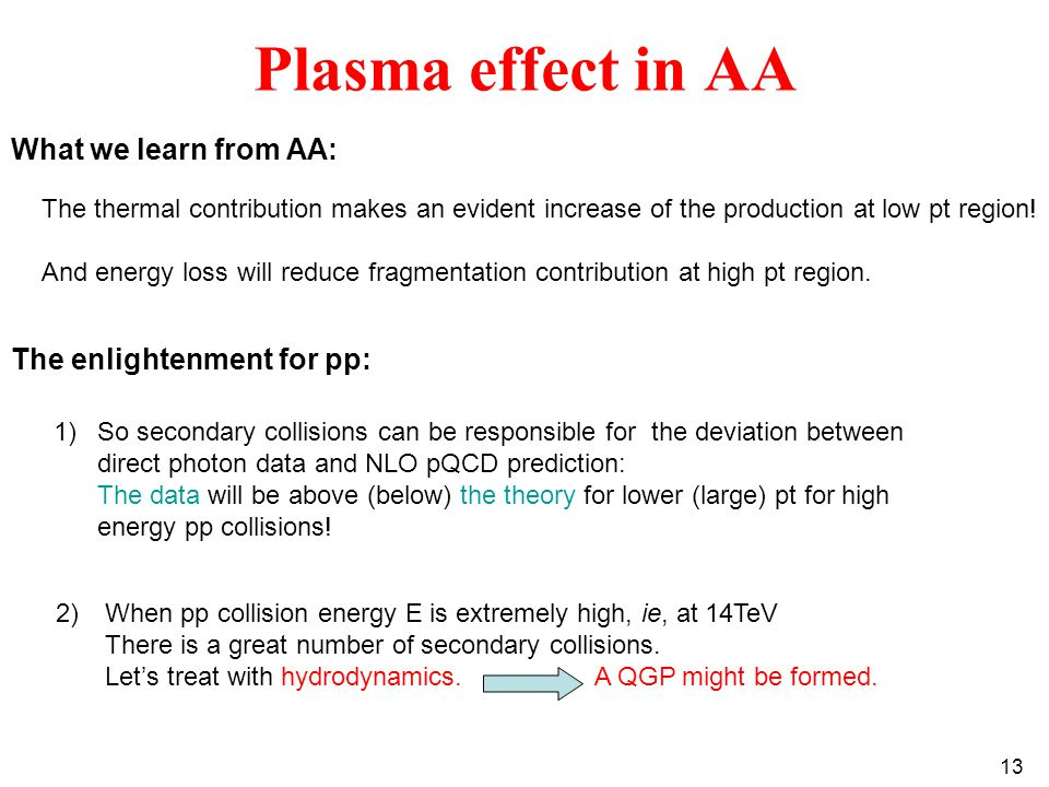 13 Plasma effect in AA The thermal contribution makes an evident increase of the production at low pt region.