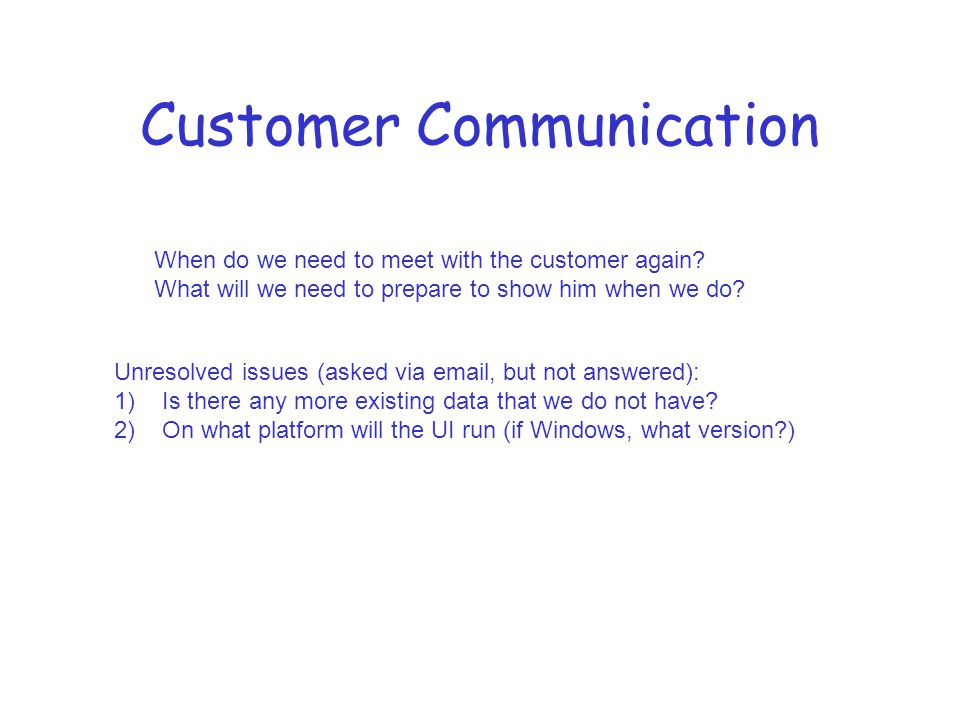 Customer Communication When do we need to meet with the customer again.