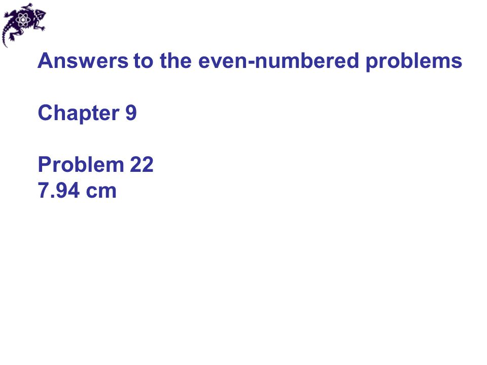 Answers to the even-numbered problems Chapter 9 Problem 22 7.94 cm