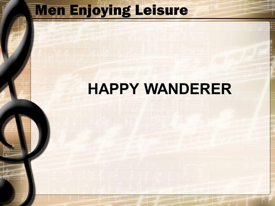 Men Enjoying Leisure HAPPY WANDERER