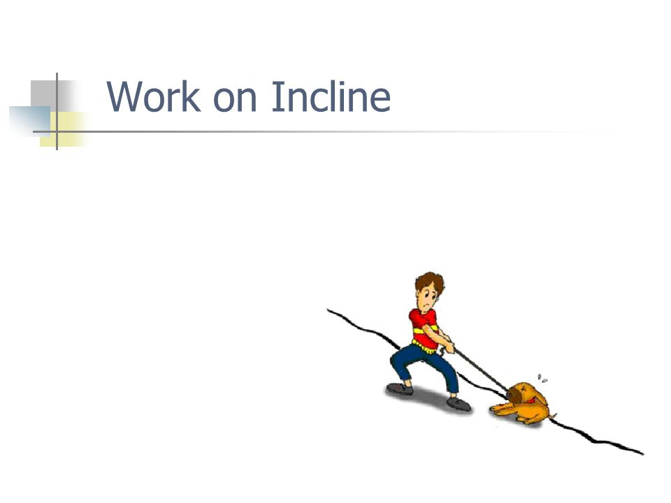 Work on Incline