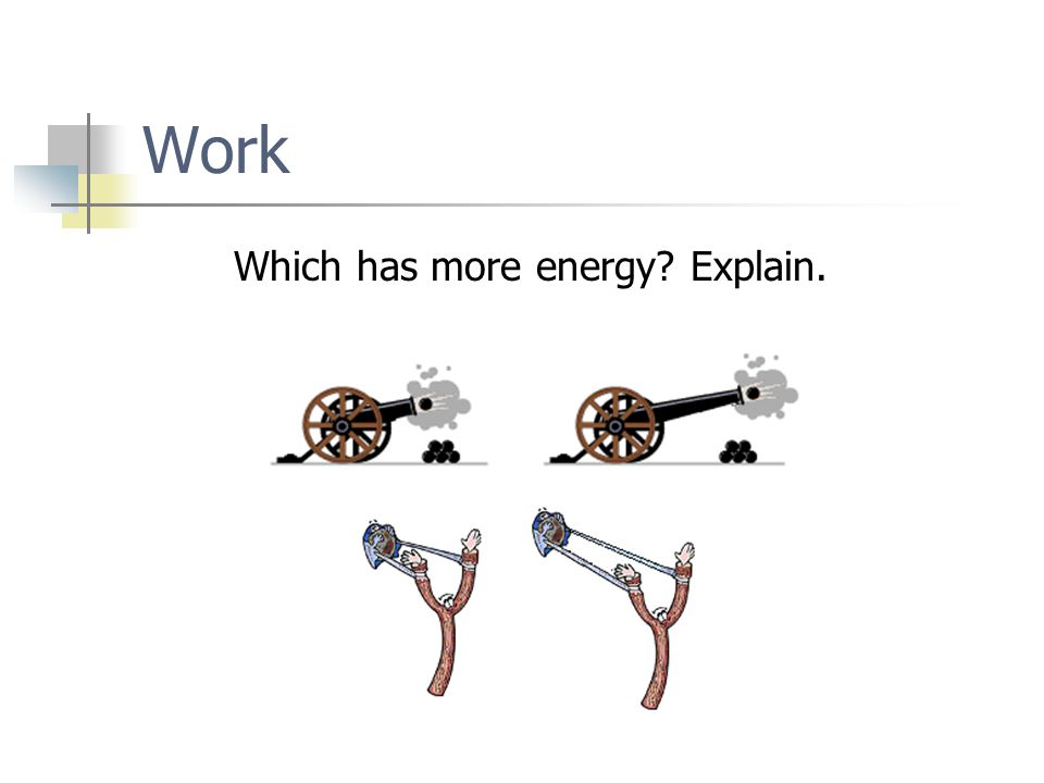 Which has more energy Explain. Work