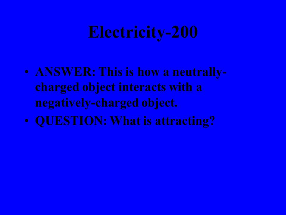 Electricity-100 ANSWER: This describes the direction of a force between two opposite charges.
