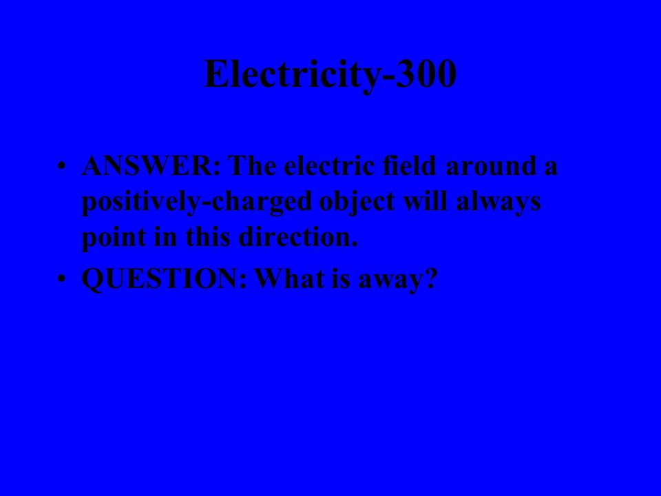 Electricity-200 ANSWER: This is how a neutrally- charged object interacts with a negatively-charged object.