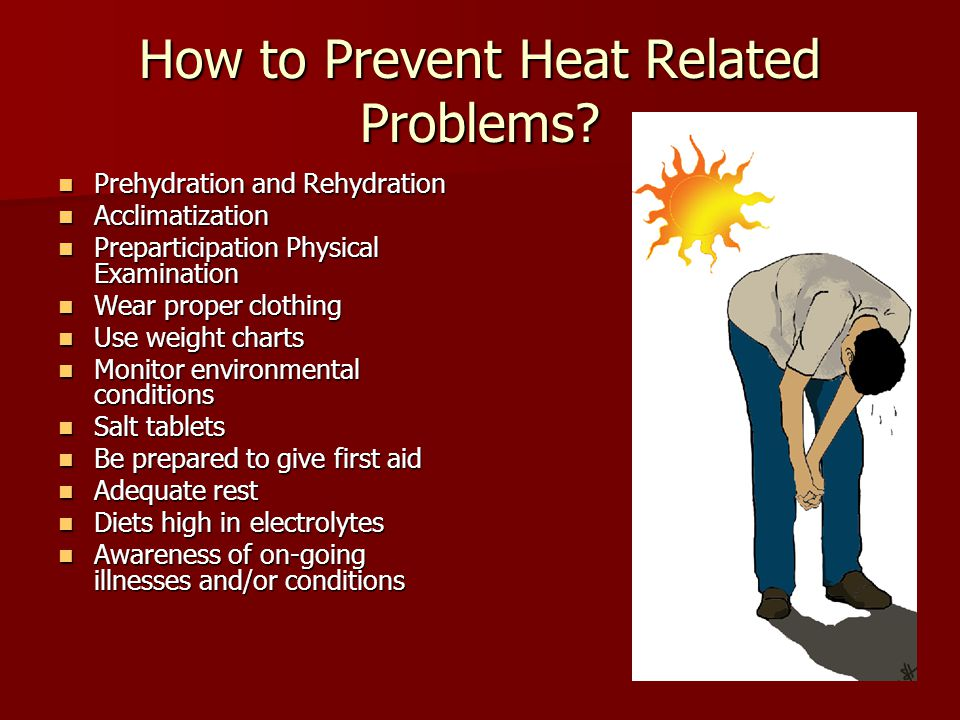 How to Prevent Heat Related Problems? Prehydration and Rehydration Prehydration and Rehydration Acclimatization Acclimatization Preparticipation Physi