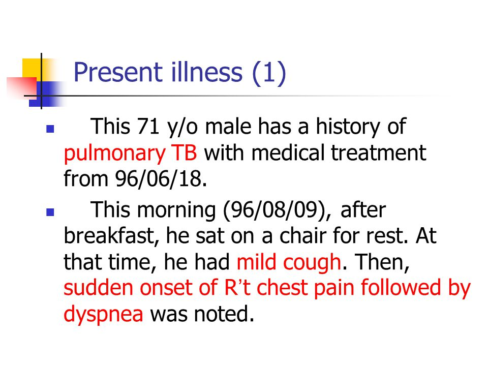 Present illness (1) This 71 y/o male has a history of pulmonary TB with medical treatment from 96/06/18.