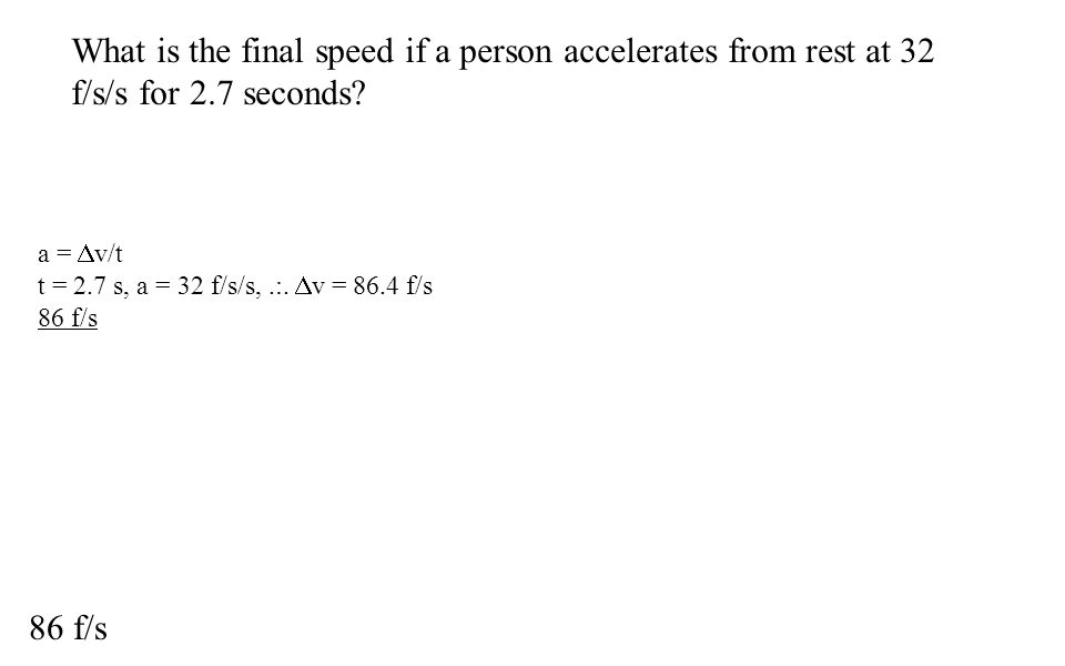 What is the final speed if a person accelerates from rest at 32 f/s/s for 2.7 seconds.