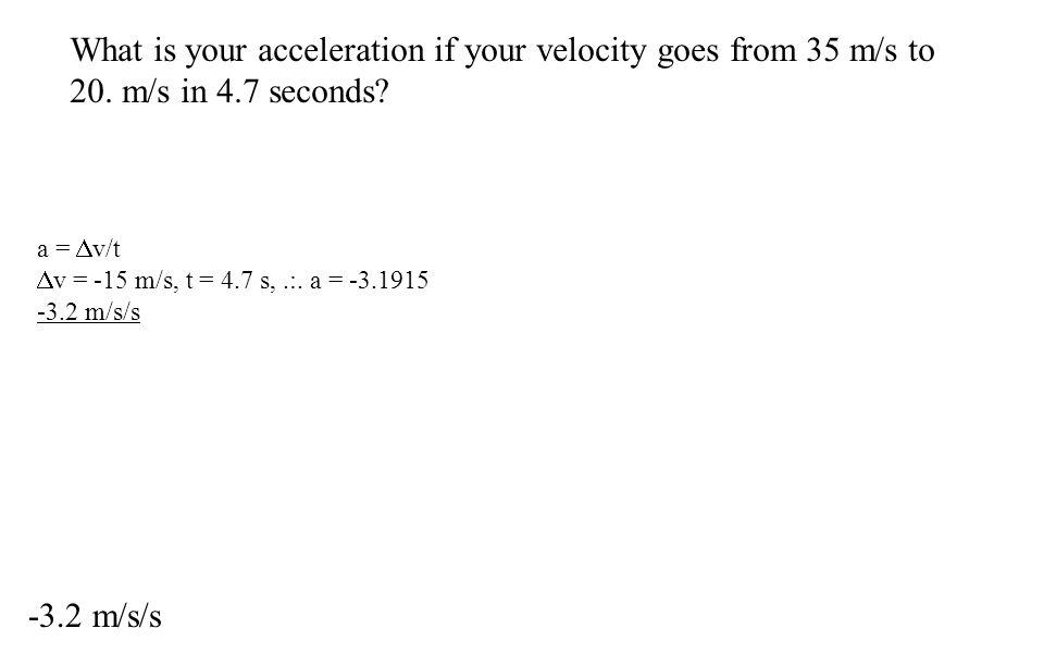 What is your acceleration if your velocity goes from 35 m/s to 20.