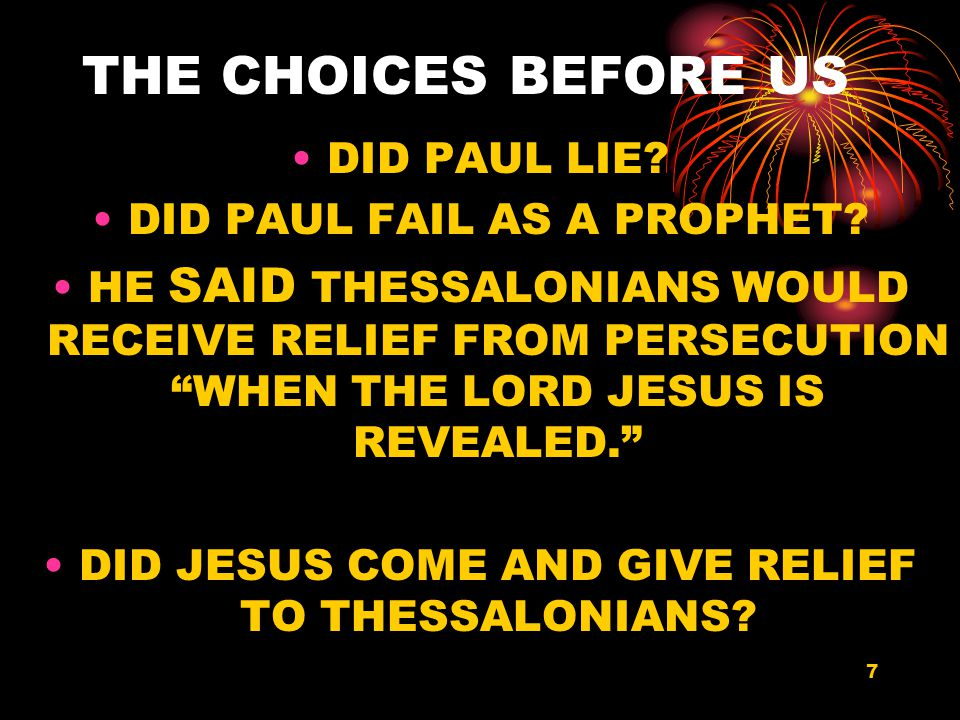 7 THE CHOICES BEFORE US DID PAUL LIE. DID PAUL FAIL AS A PROPHET.