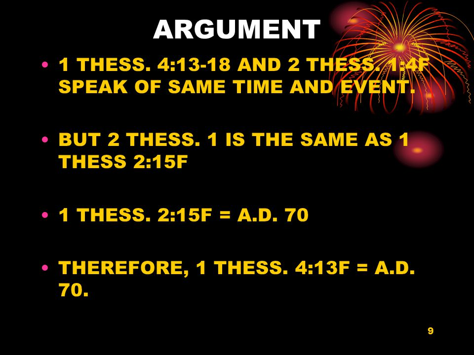 9 ARGUMENT 1 THESS. 4:13-18 AND 2 THESS. 1:4F SPEAK OF SAME TIME AND EVENT.
