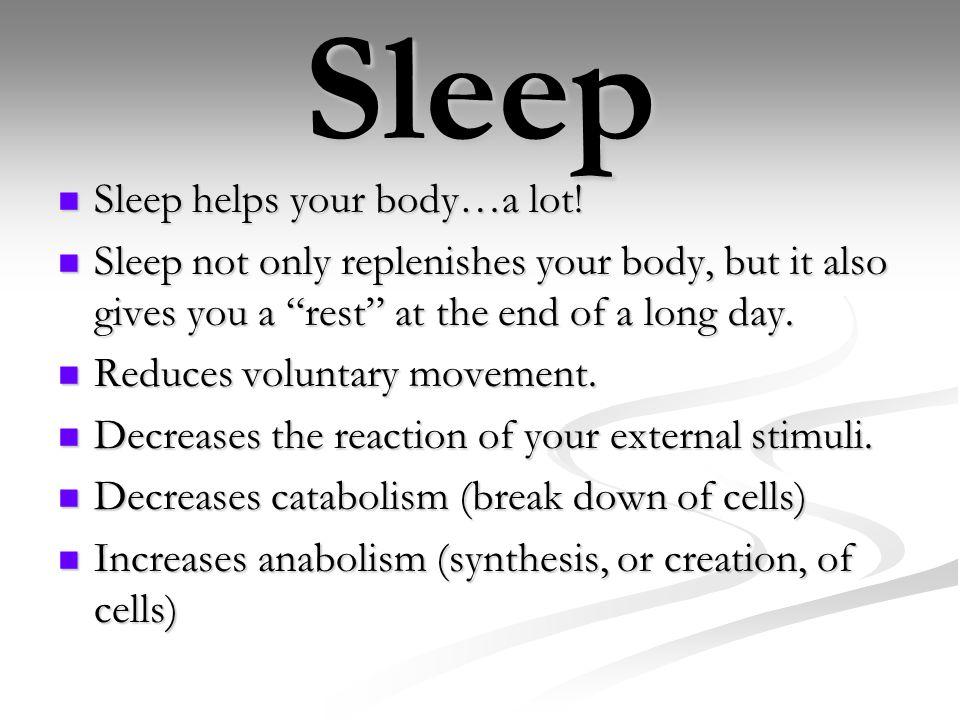 Sleep Sleep helps your body…a lot.Sleep helps your body…a lot.