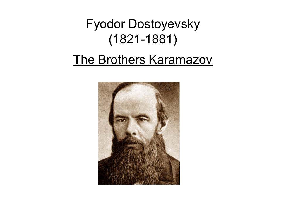 Fyodor Dostoyevsky (1821-1881) The Brothers Karamazov