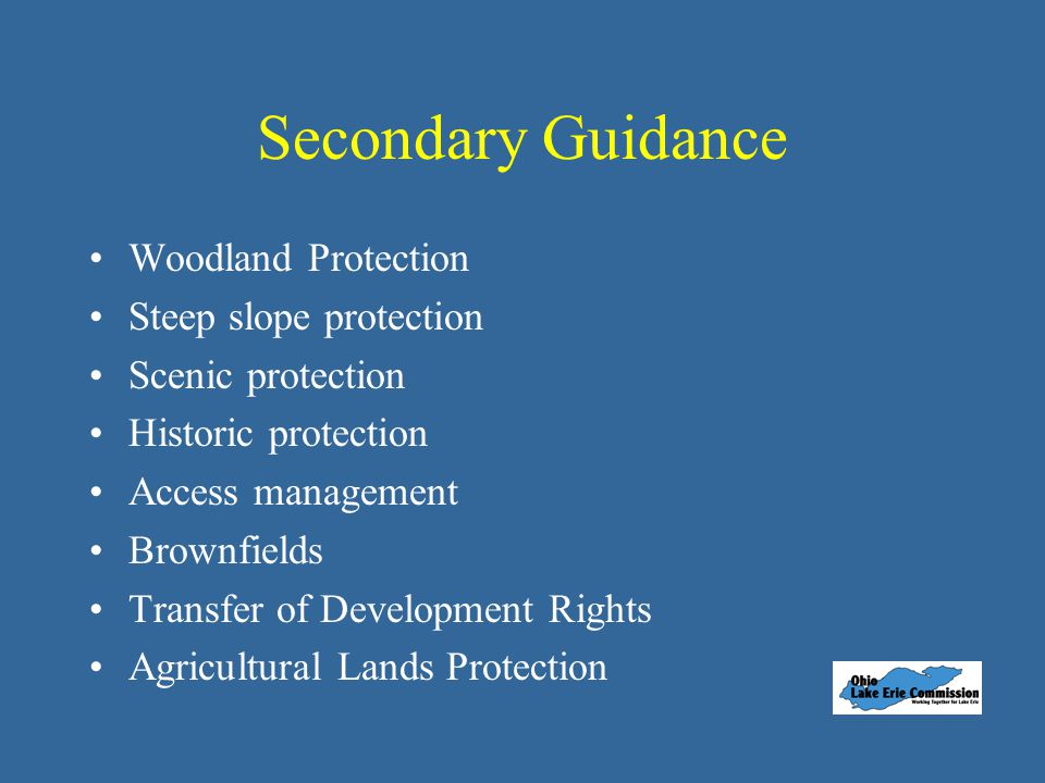 Secondary Guidance Woodland Protection Steep slope protection Scenic protection Historic protection Access management Brownfields Transfer of Development Rights Agricultural Lands Protection