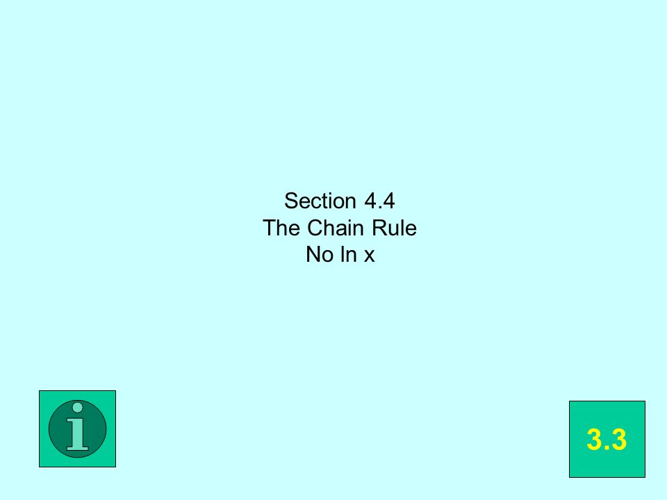 Section 4.4 The Chain Rule No ln x 3.3