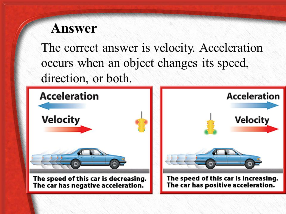 Acceleration is the rate of change of __________.