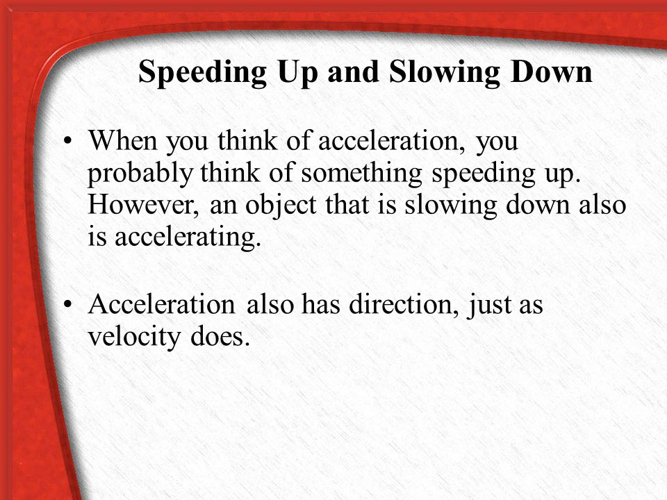 Yesterday we learned that velocity can be positive and negative, what about Acceleration? What do you think a negative acceleration means? Negative ac