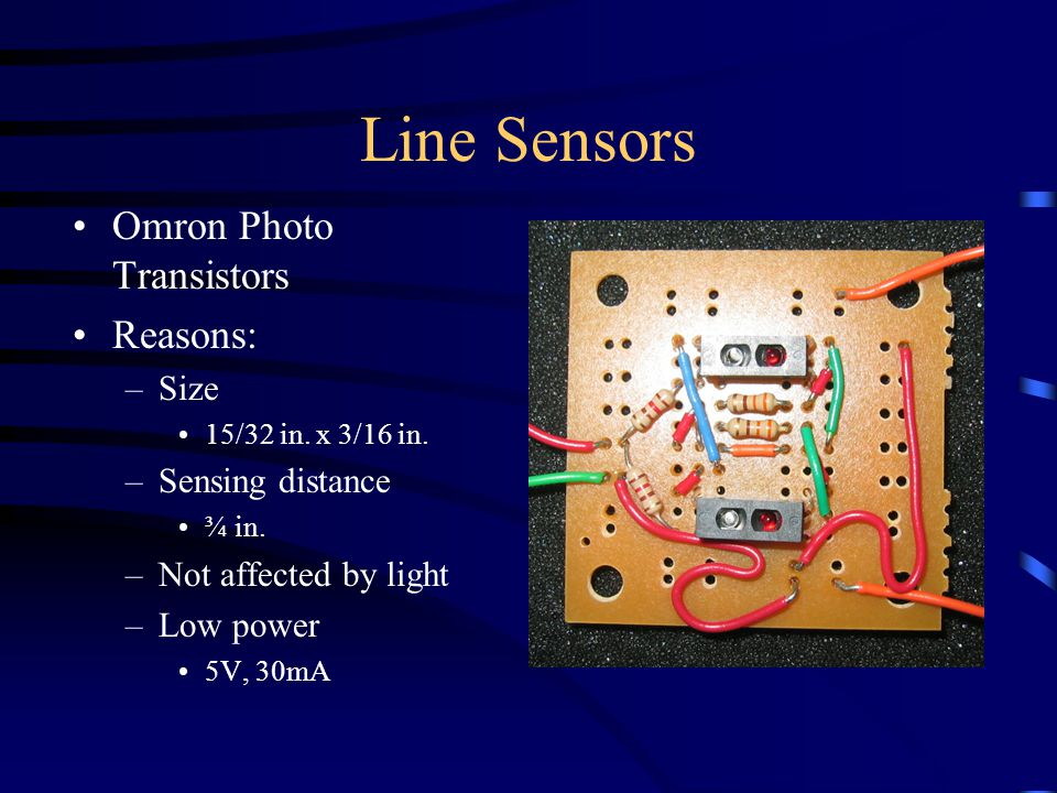 Line Sensors Omron Photo Transistors Reasons: –Size 15/32 in.