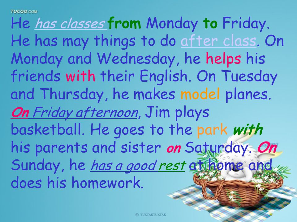 1.When does Jim have classes? 2.What does he do after class on Monday and Wednesday? 3. What are Lucy and Lily doing? He has classes from Monday to Fr