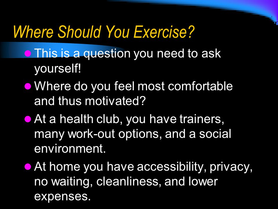 Where Should You Exercise.This is a question you need to ask yourself.
