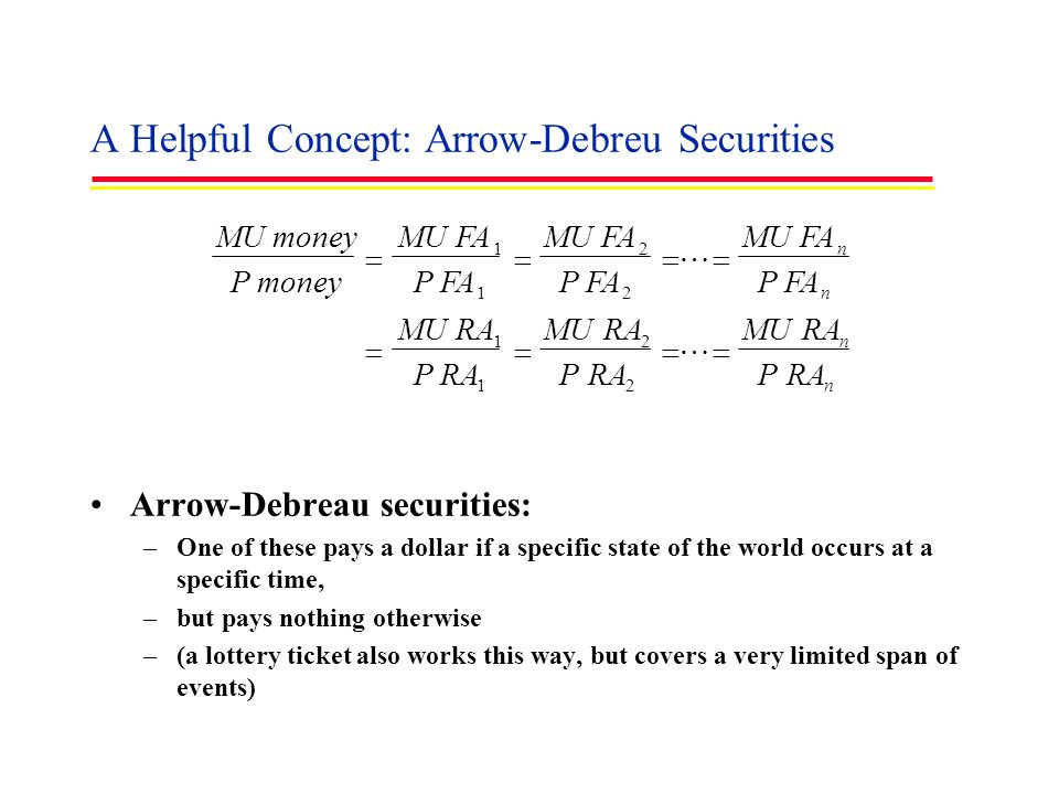 A Helpful Concept: Arrow-Debreu Securities Arrow-Debreau securities: –One of these pays a dollar if a specific state of the world occurs at a specific