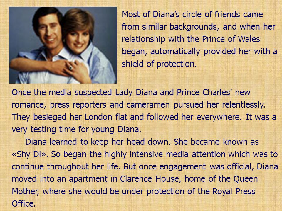 Once the media suspected Lady Diana and Prince Charles' new romance, press reporters and cameramen pursued her relentlessly. They besieged her London