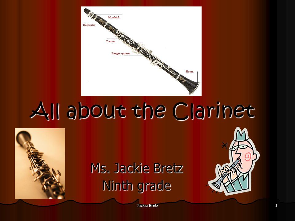 Jackie Bretz 1 All about the Clarinet Ms. Jackie Bretz Ninth grade