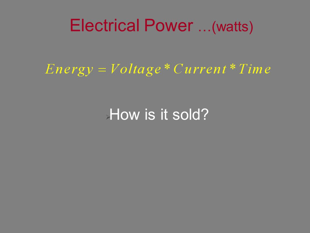 Electrical Power …(watts)  How is it sold?
