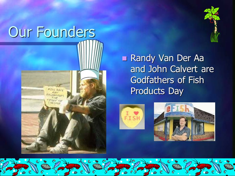 Our Founders Steve Janulis is the Glorious Founder and Father of Fish Products Day