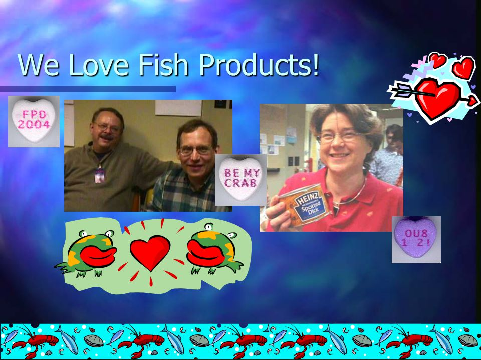 We Love Fish Products!