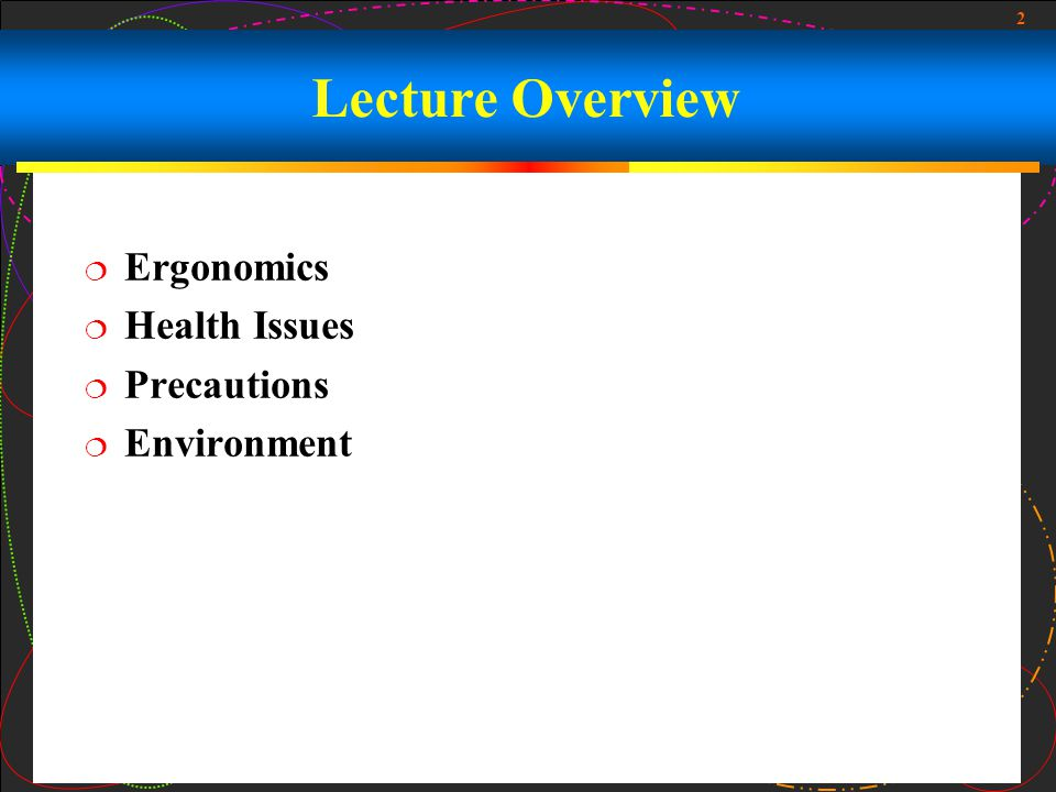 2 Lecture Overview  Ergonomics  Health Issues  Precautions  Environment
