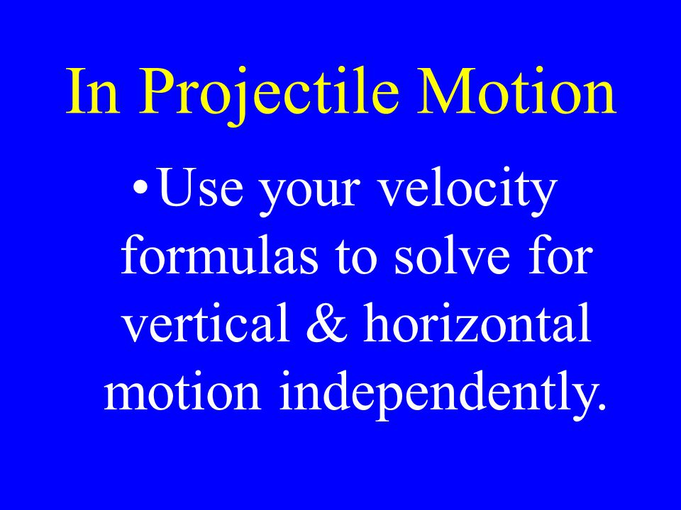 In Projectile Motion Use your velocity formulas to solve for vertical & horizontal motion independently.