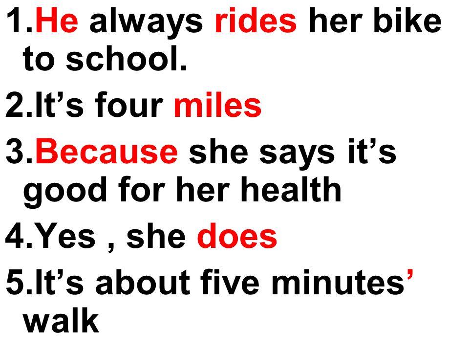 1.He always rides her bike to school.