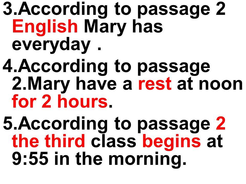 3.According to passage 2 English Mary has everyday.