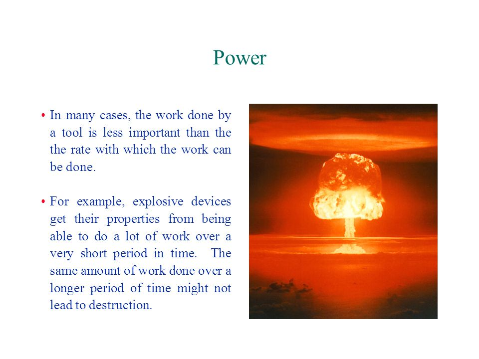 Power In many cases, the work done by a tool is less important than the the rate with which the work can be done.