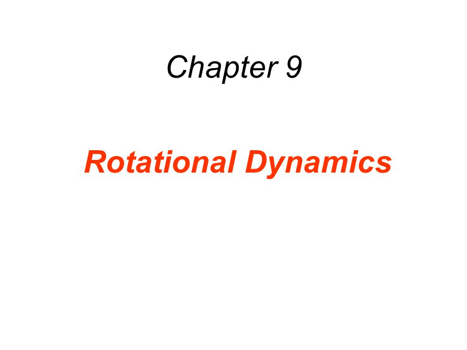 Chapter 9 Rotational Dynamics