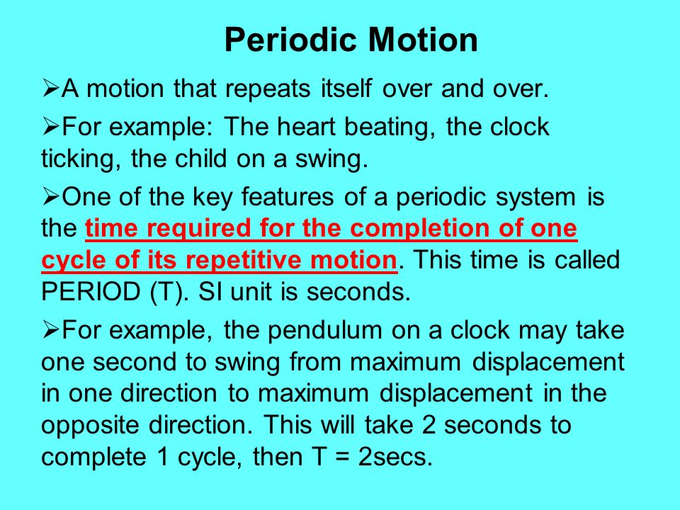 Periodic Motion  Another important definition related to periodic motion is FREQUENCY (f).