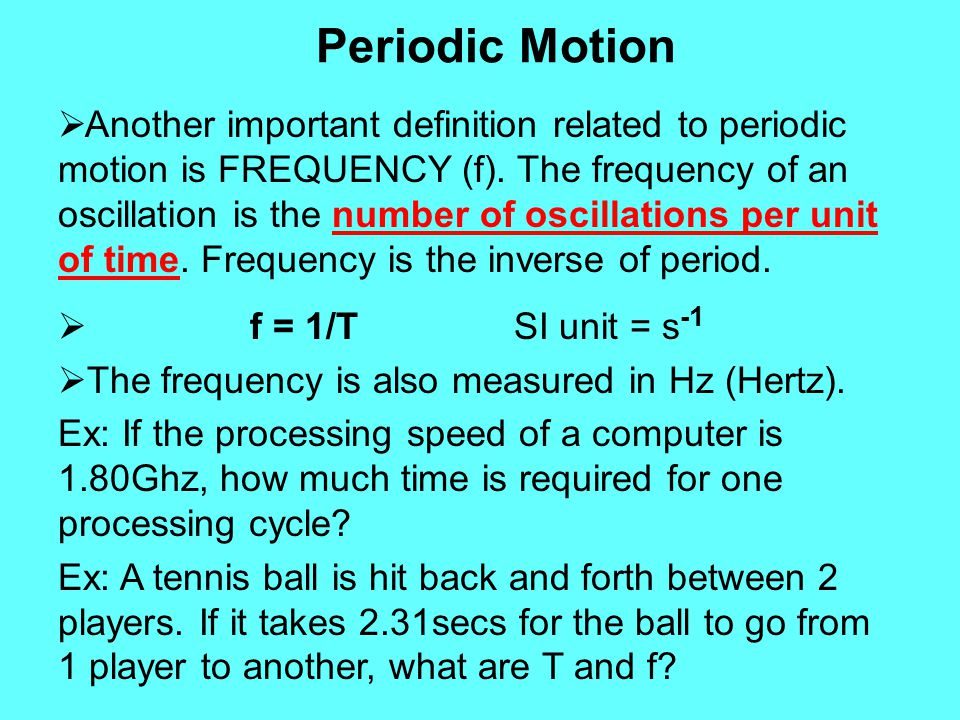 Periodic Motion  Another important definition related to periodic motion is FREQUENCY (f). The frequency of an oscillation is the number of oscillati