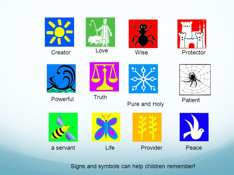 Creator Love WiseProtector Powerful Truth Pure and Holy Patient a servantLifeProviderPeace Signs and symbols can help children remember!