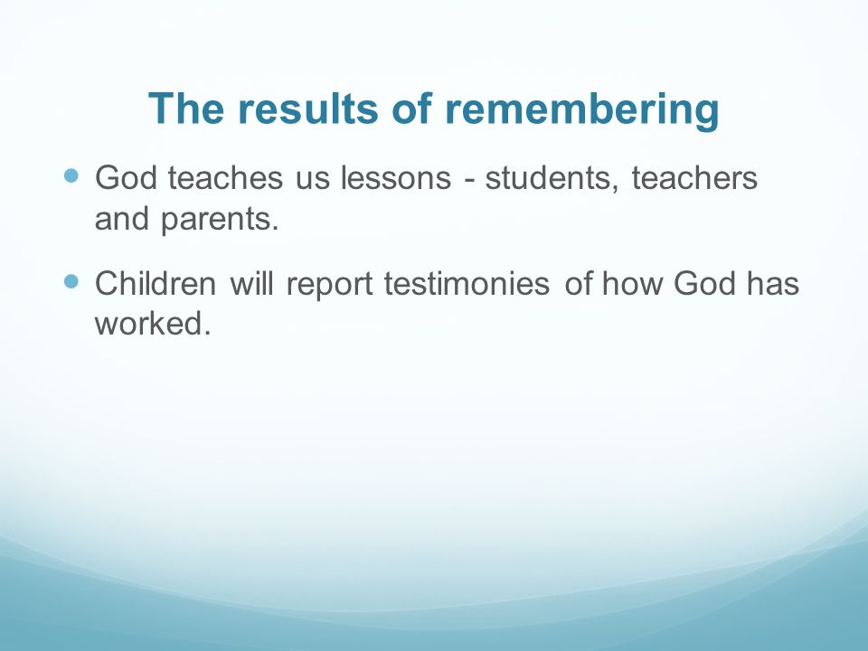 The results of remembering God teaches us lessons - students, teachers and parents.
