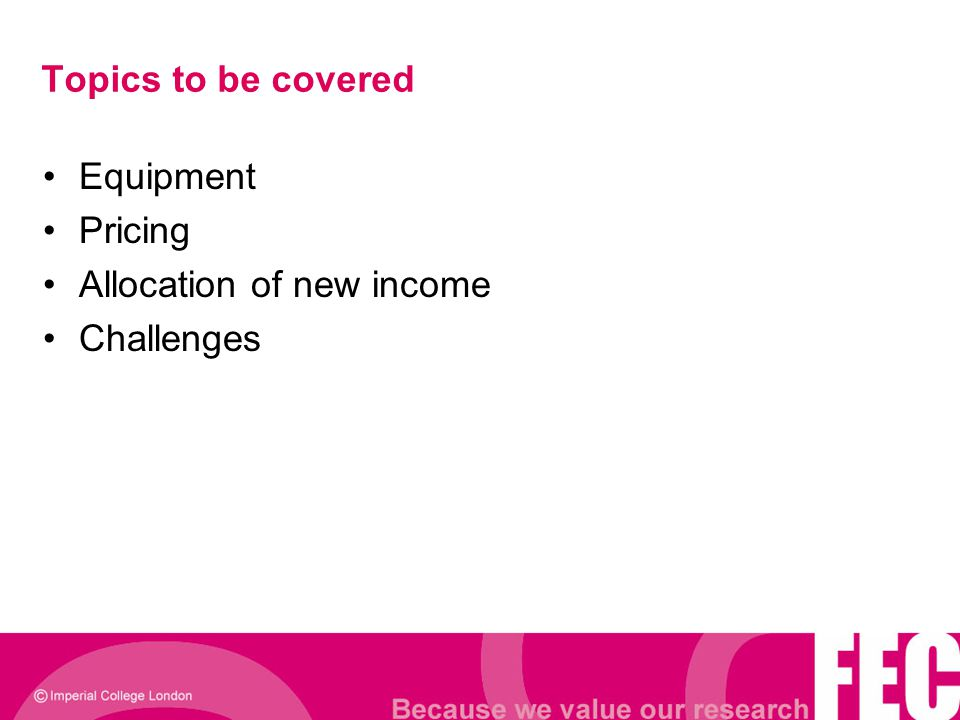 Topics to be covered Equipment Pricing Allocation of new income Challenges