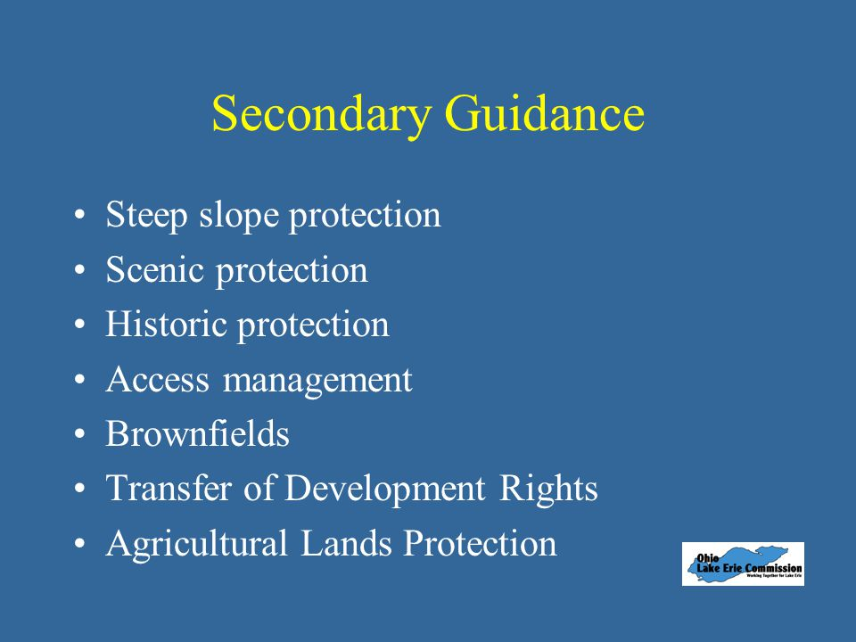 Secondary Guidance Steep slope protection Scenic protection Historic protection Access management Brownfields Transfer of Development Rights Agricultural Lands Protection