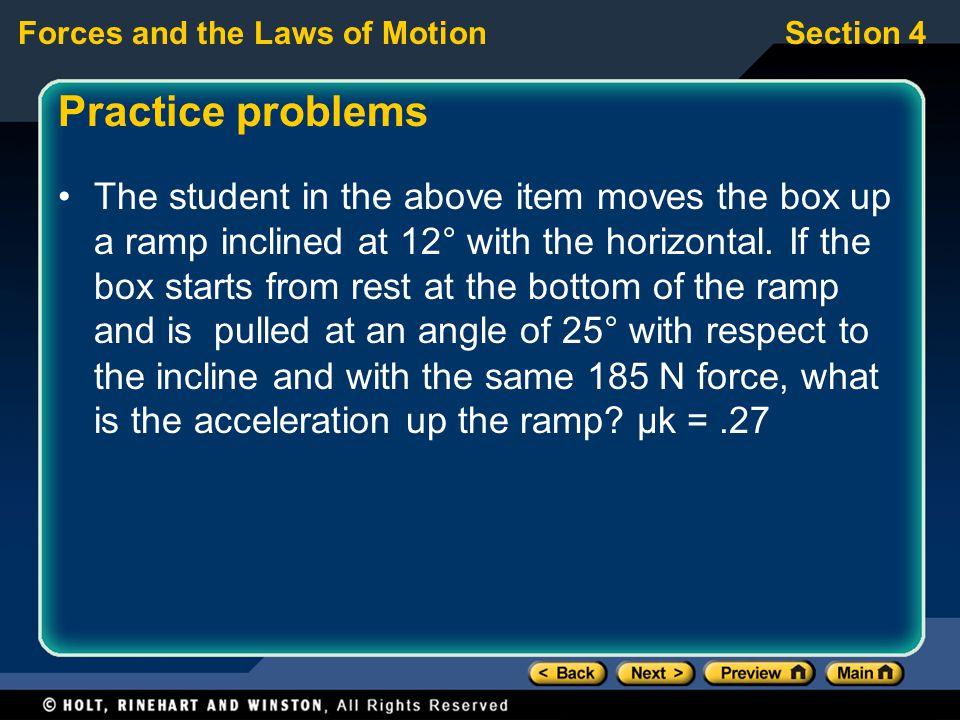 Forces and the Laws of MotionSection 4 Practice problems The student in the above item moves the box up a ramp inclined at 12° with the horizontal.
