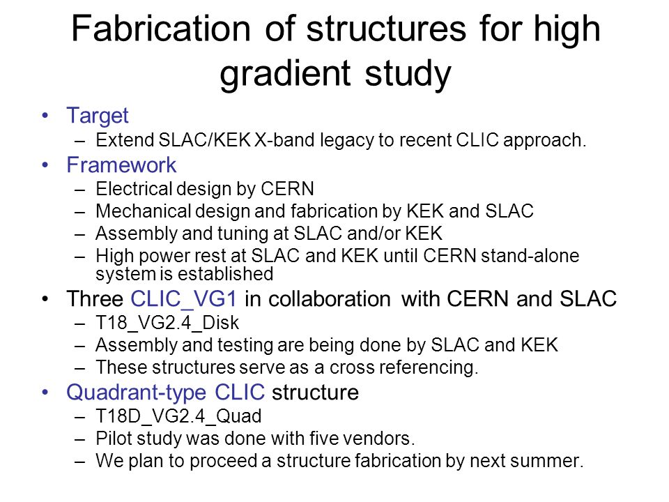 Fabrication of structures for high gradient study Target –Extend SLAC/KEK X-band legacy to recent CLIC approach.