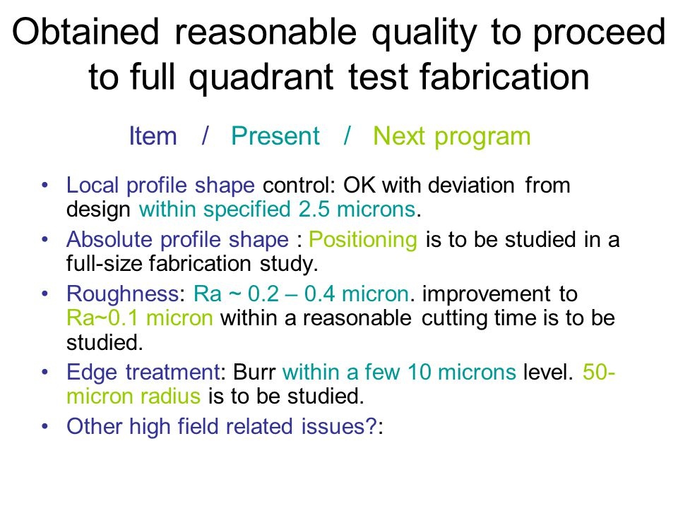 Obtained reasonable quality to proceed to full quadrant test fabrication Item / Present / Next program Local profile shape control: OK with deviation from design within specified 2.5 microns.