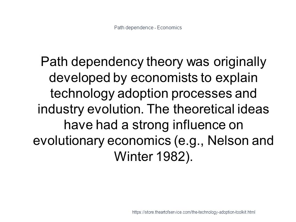 Path dependence - Economics 1 Path dependency theory was originally developed by economists to explain technology adoption processes and industry evolution.