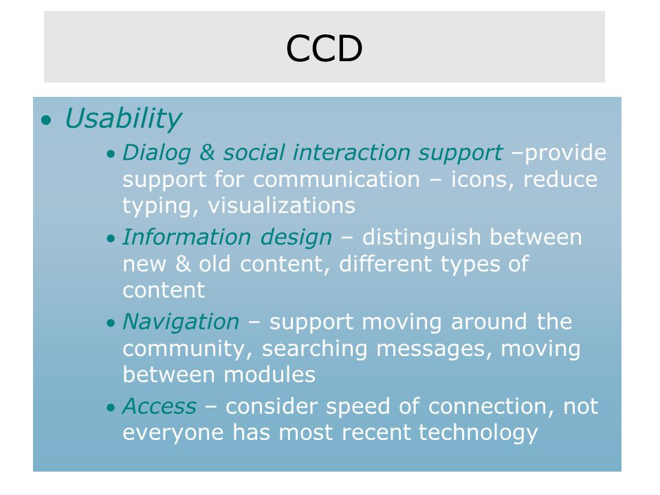 CCD Usability Dialog & social interaction support –provide support for communication – icons, reduce typing, visualizations Information design – di