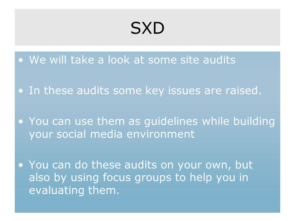 SXD We will take a look at some site audits In these audits some key issues are raised. You can use them as guidelines while building your social medi