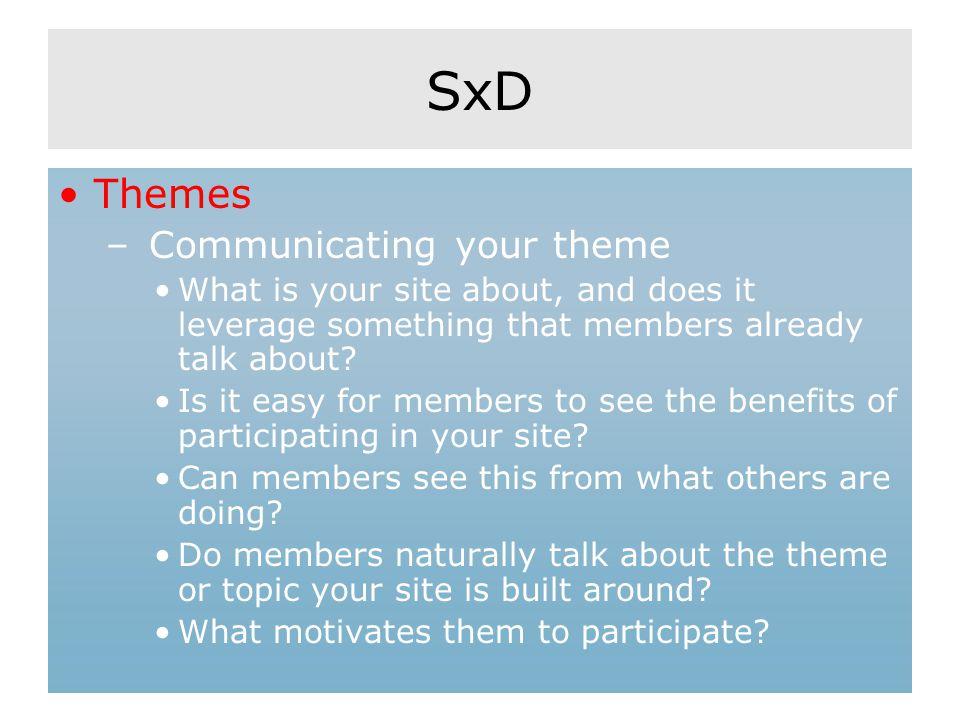 SxD Themes – Communicating your theme What is your site about, and does it leverage something that members already talk about.
