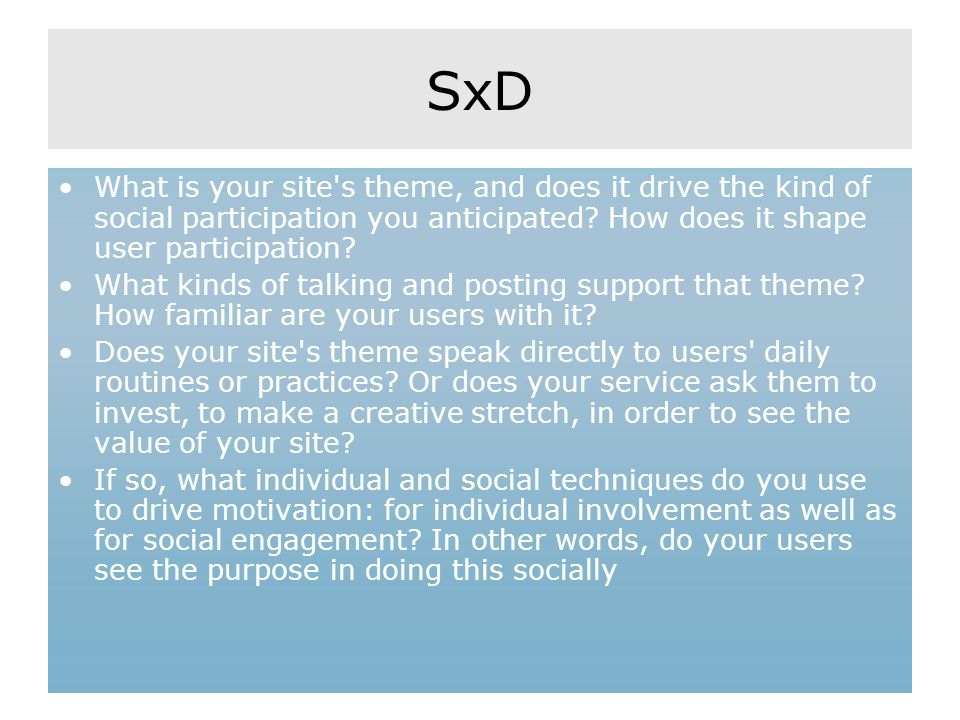 SxD What is your site's theme, and does it drive the kind of social participation you anticipated? How does it shape user participation? What kinds of