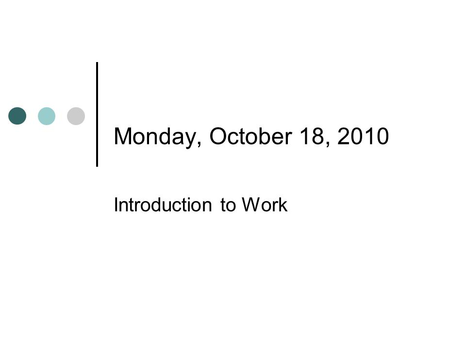 Monday, October 18, 2010 Introduction to Work